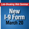 Late Breaking Seminar: The New Form I-9 and How it Affects You-Downloadable Recording