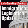 Late-Breaking Seminar: Immigration Legislation Update-Downloadable