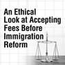 An Ethical Look at Accepting Fees Before Immigration Reform-Downloadable Recording