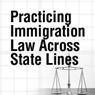Practicing Immigration Law Across State Lines-Downloadable Recording