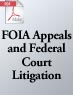 FOIA Appeals and Federal Court Litigation (.PDF)