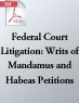 Federal Court Litigation: Writs of Mandamus and Habeas Petitions (.PDF)