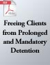 There Must Be Some Kind of Way Out of Here: Freeing Clients from Prolonged and Mandatory Detention (.PDF)