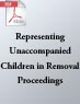 """Don't Turn Your Back On Us!""—Representing Unaccompanied Children in Removal Proceedings (.PDF)"