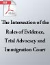 Rules of Evidence, Trial Advocacy, and Immigration Court (.PDF)