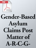 Gender-Based Asylum Claims Post <em>Matter of A-R-C-G-</em> (.PDF)
