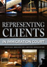 Representing Clients in Immigration Court, 3rd Ed.